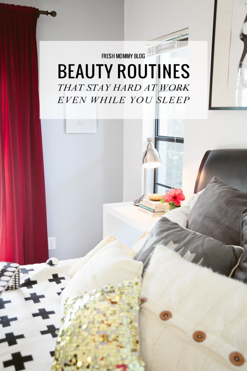 Beauty Routines That Work While You Sleep on Fresh Mommy Blog