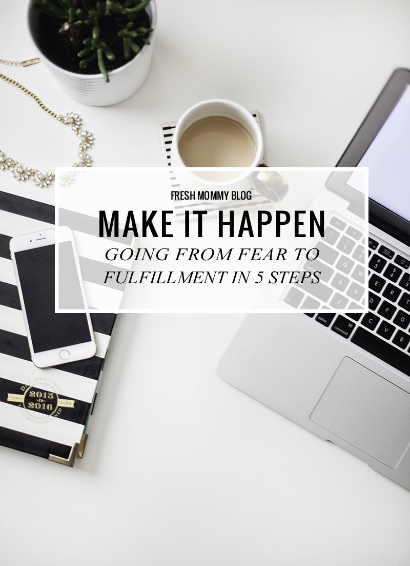 Tips for moving from fear to fulfillment in 5 steps! Make your dreams happen.