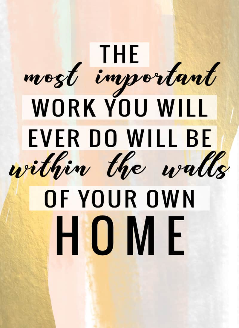 """The most important work you will ever do will be within the walls of your own home."" -Harold B. Lee"