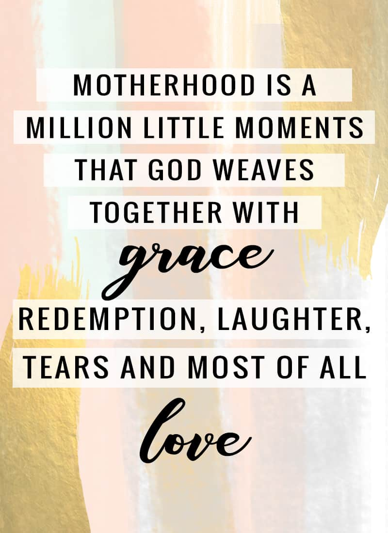 """Motherhood is a million little moments that God weaves together with grace, redemption, laughter, tears and most of all, love."" -Lysa Terkeurst I've rounded up a few inspiring and encouraging quotes that always help uplift, even on the most trying of days. We all have them, save these for those days. Encouraging Quotes for Moms"