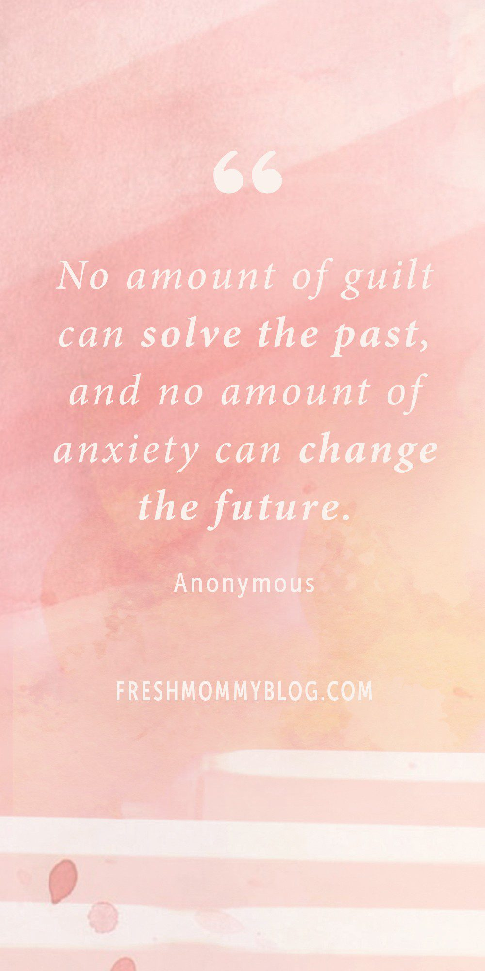 """No amount of guilt can solve the past, and no amount of anxiety can change the future."" Anonymous 