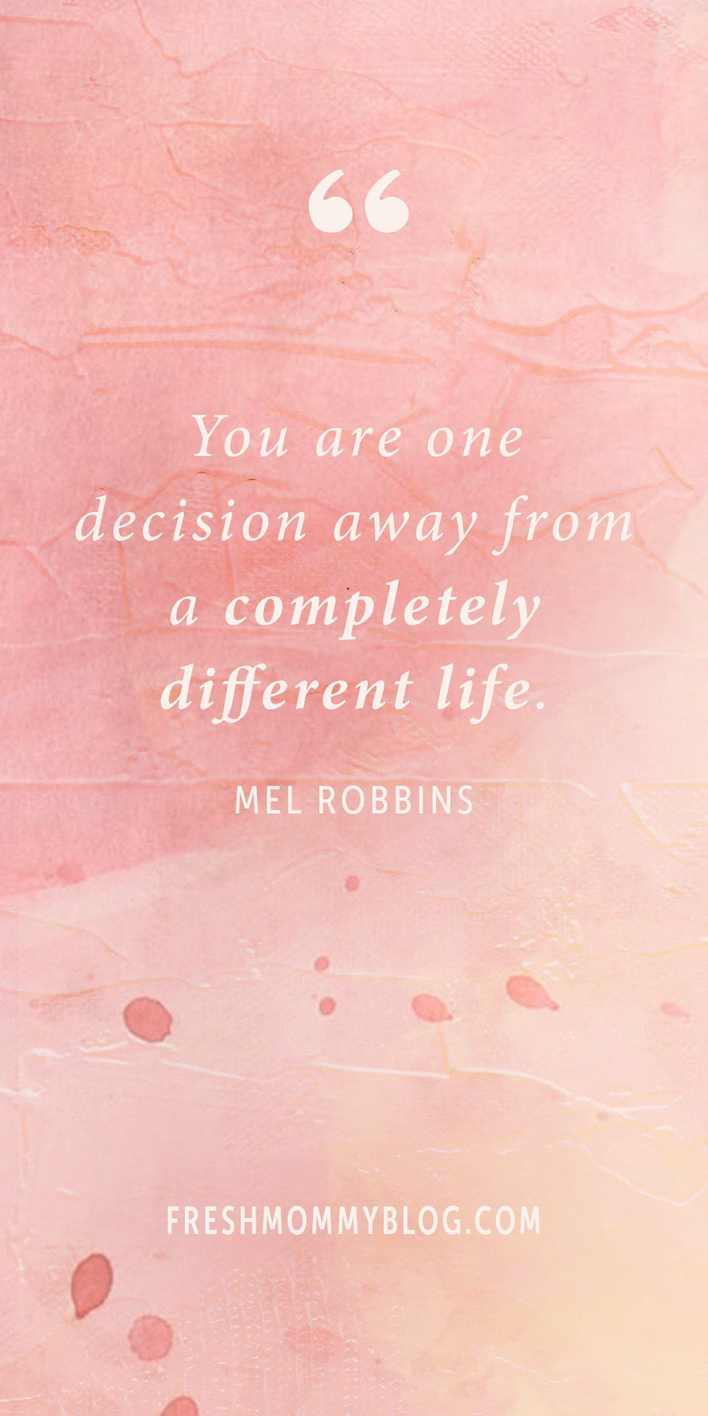 """You are one decision away from a completely different life."" Mel Robbins - Inspiring quotes for a successful year and life! 