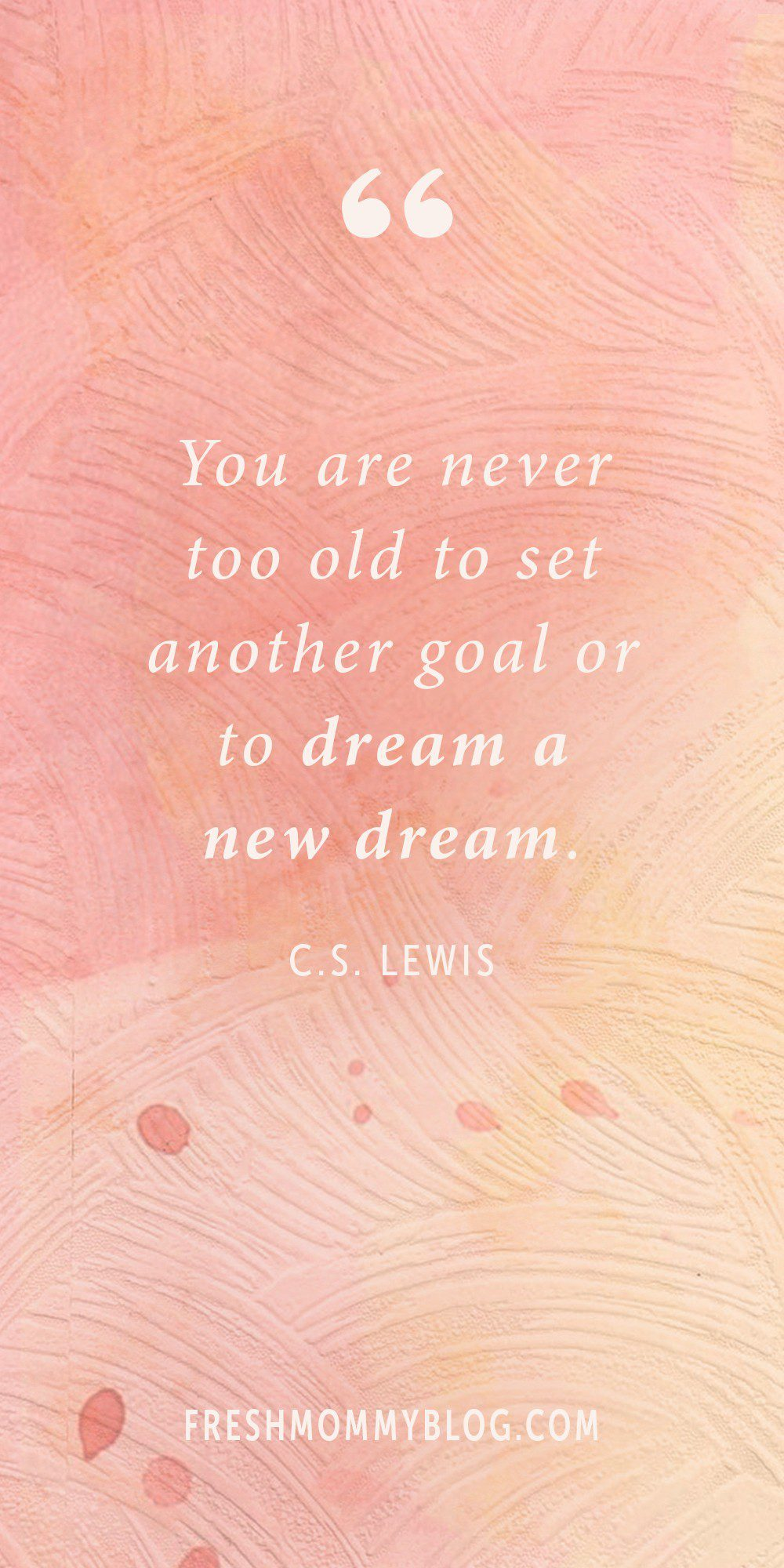 """You are never too old to set another goal or to dream a new dream."" C.S. Lewis - Inspiring quotes for a successful year and life! 