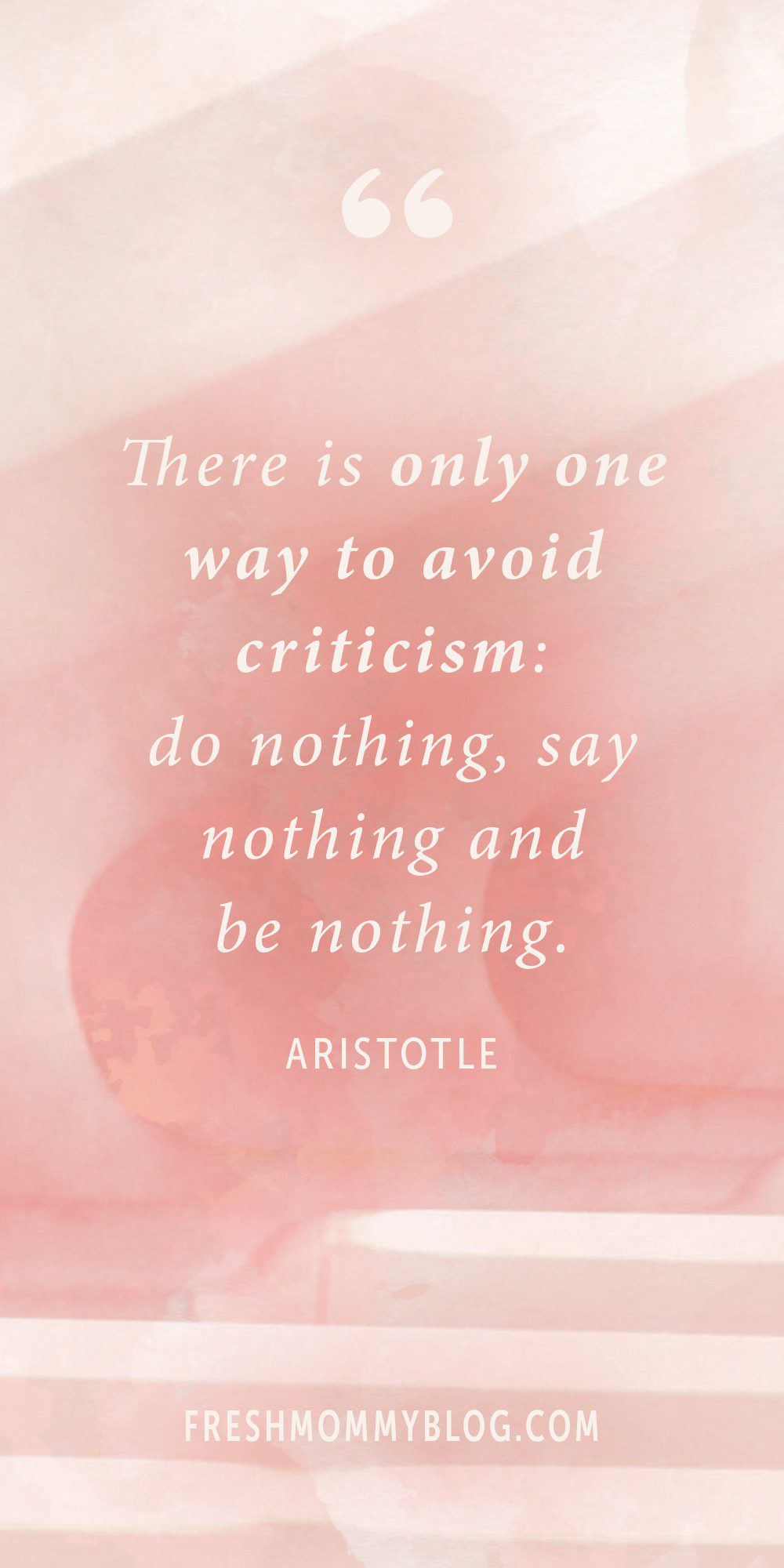"""There is only one way to avoid criticism: do nothing, say nothing and be nothing."" Aristotle 