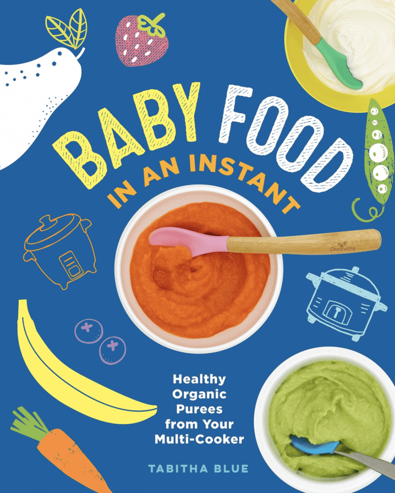 Baby Food in an Instant: Healthy Organic Purees from Your Multi-Cooker. Babyfood cookbook from lifestyle blogger Tabitha Blue